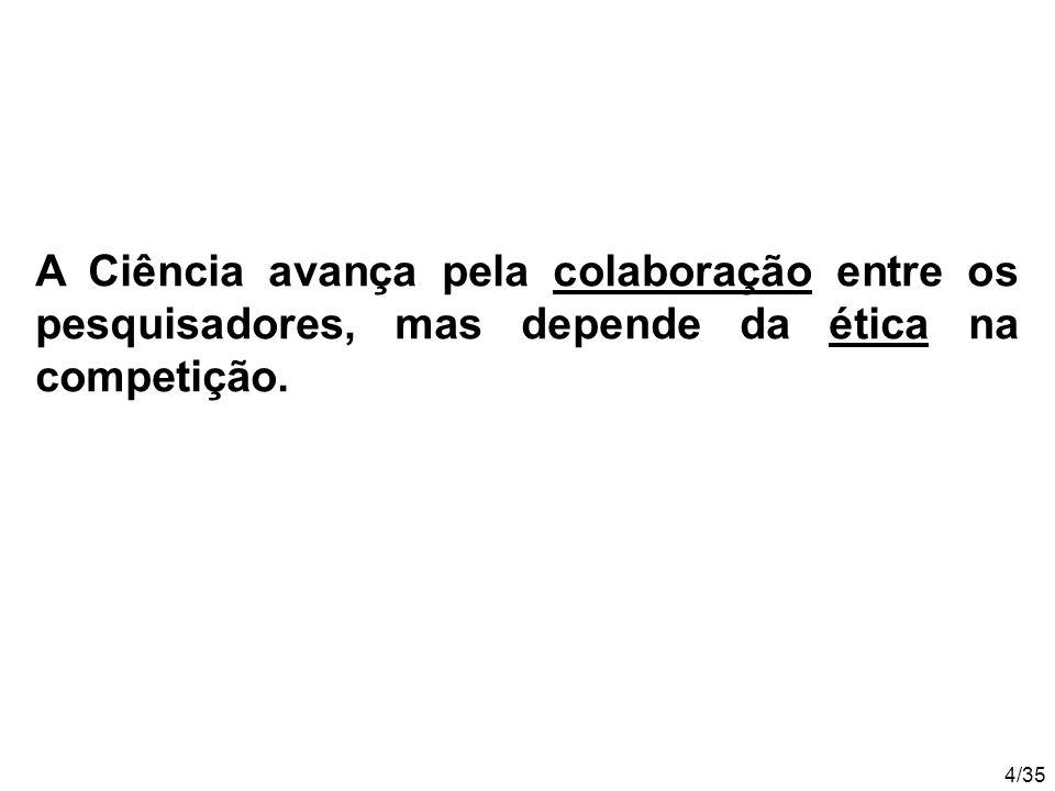 4/35 A Ciência avança pela colaboração entre os pesquisadores, mas depende da ética na competição.