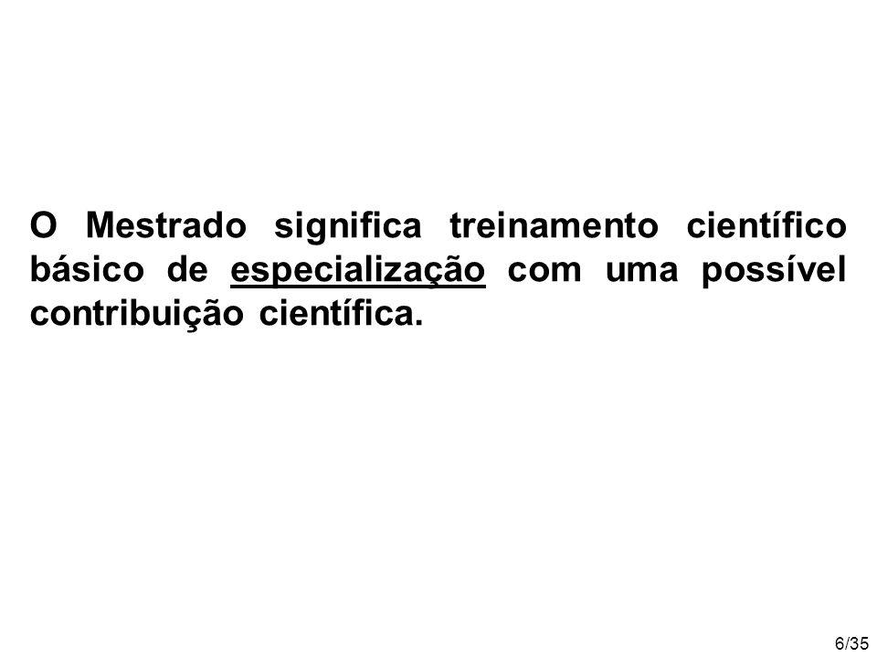 6/35 O Mestrado significa treinamento científico básico de especialização com uma possível contribuição científica.