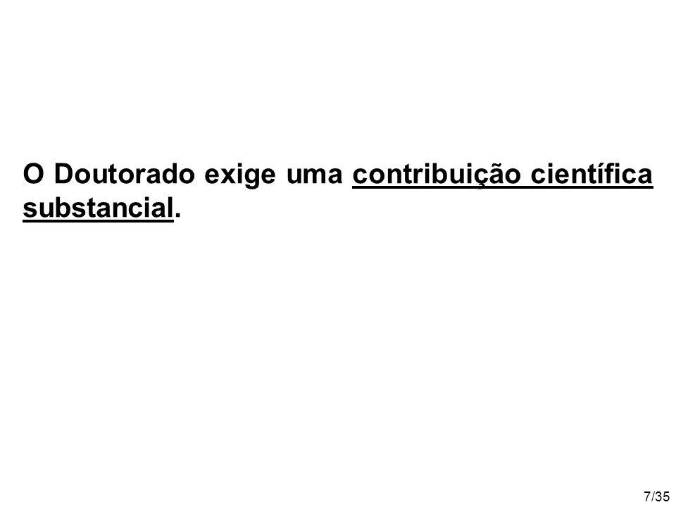 7/35 O Doutorado exige uma contribuição científica substancial.