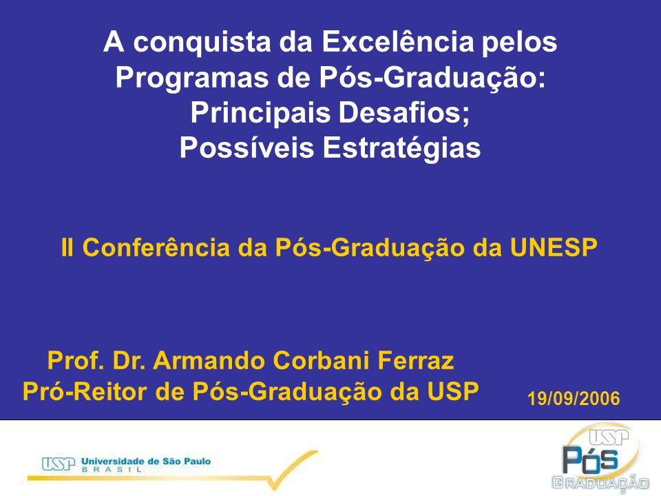 A conquista da Excelência pelos Programas de Pós-Graduação: Principais Desafios; Possíveis Estratégias II Conferência da Pós-Graduação da UNESP Prof.