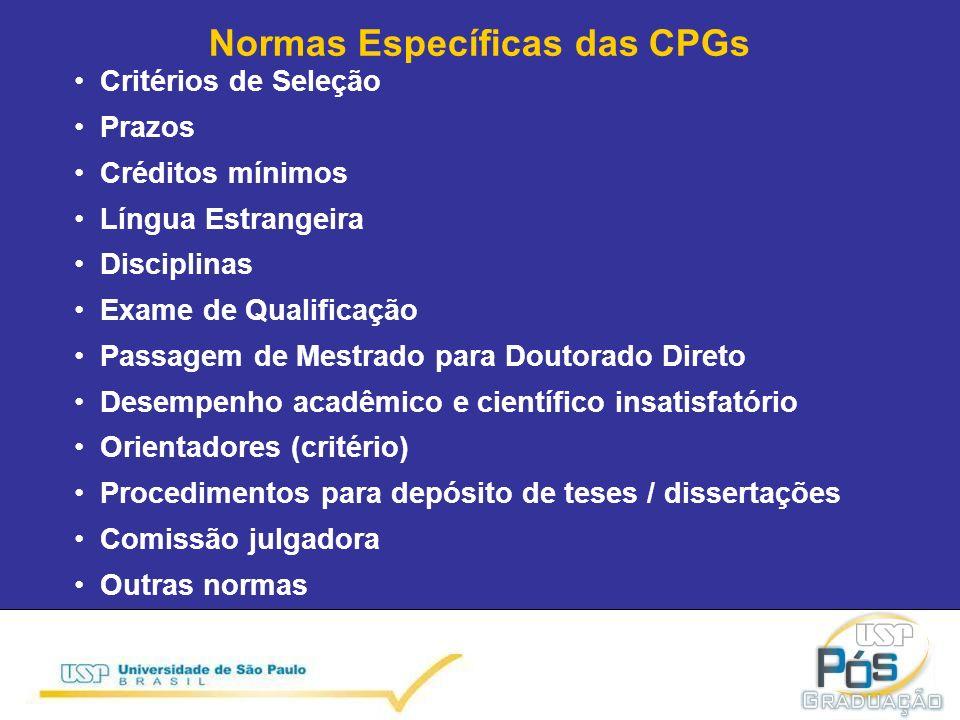 Normas Específicas das CPGs Critérios de Seleção Prazos Créditos mínimos Língua Estrangeira Disciplinas Exame de Qualificação Passagem de Mestrado para Doutorado Direto Desempenho acadêmico e científico insatisfatório Orientadores (critério) Procedimentos para depósito de teses / dissertações Comissão julgadora Outras normas