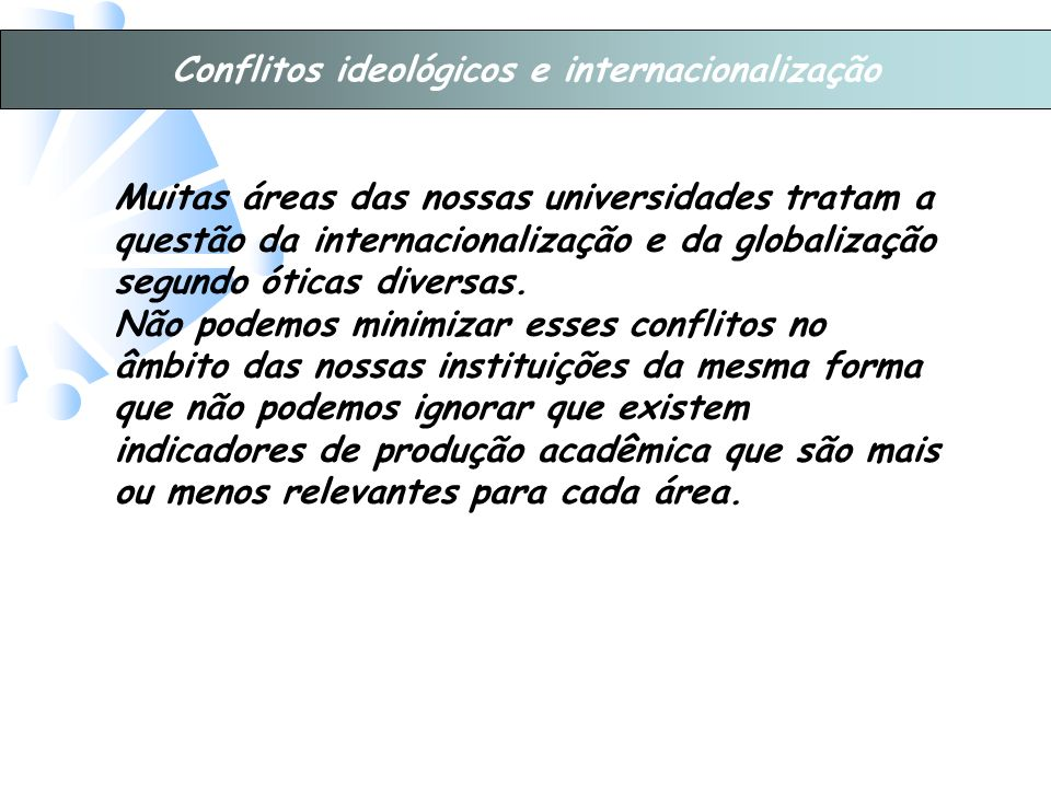 Conflitos ideológicos e internacionalização Muitas áreas das nossas universidades tratam a questão da internacionalização e da globalização segundo óticas diversas.