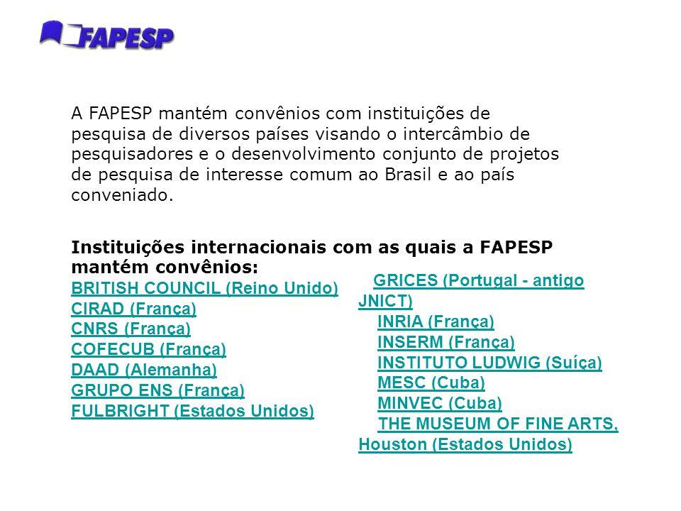 A FAPESP mantém convênios com instituições de pesquisa de diversos países visando o intercâmbio de pesquisadores e o desenvolvimento conjunto de projetos de pesquisa de interesse comum ao Brasil e ao país conveniado.