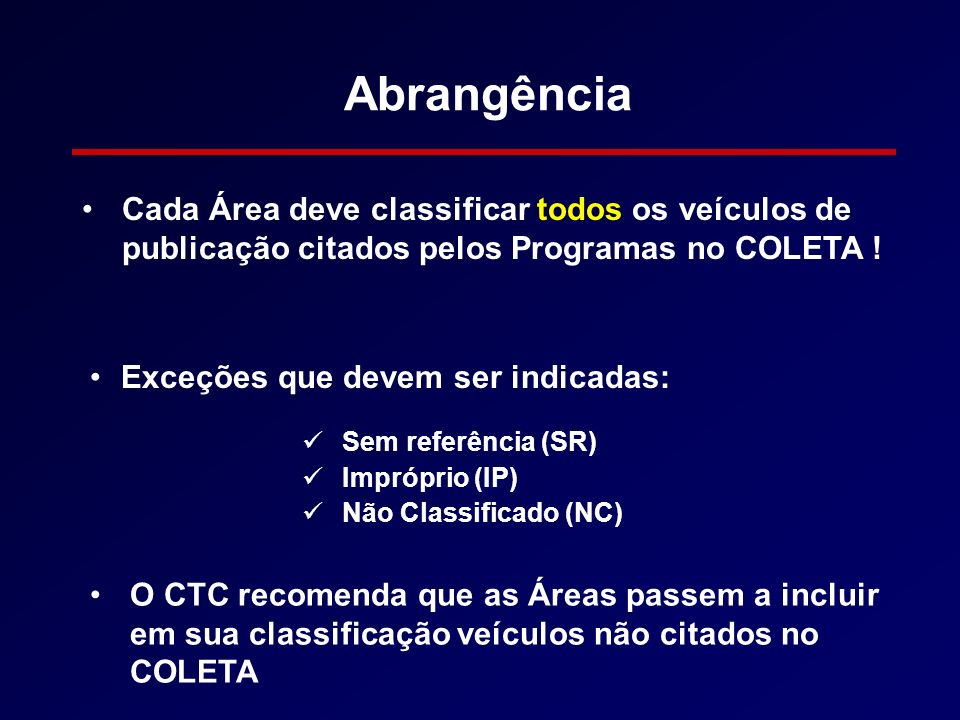 Abrangência Cada Área deve classificar todos os veículos de publicação citados pelos Programas no COLETA ! Exceções que devem ser indicadas: Sem refer