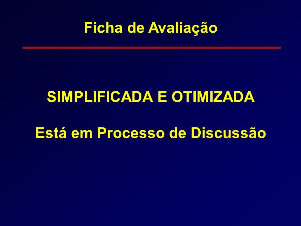 Ficha de Avaliação SIMPLIFICADA E OTIMIZADA Está em Processo de Discussão