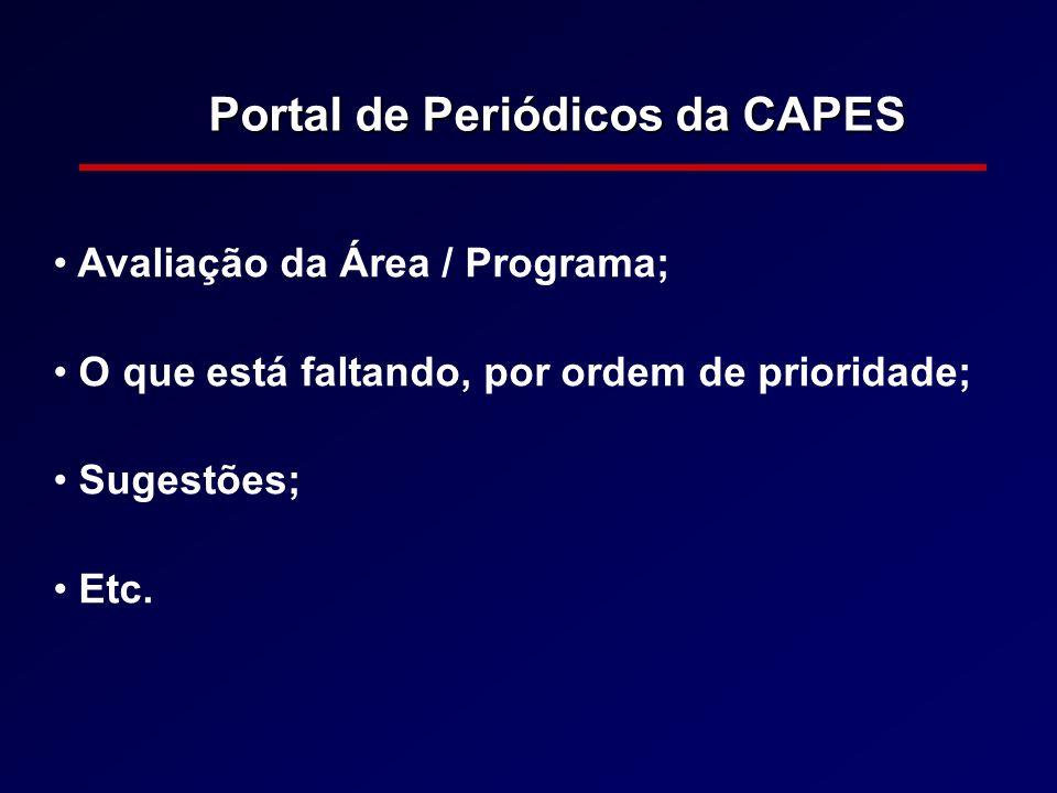 Portal de Periódicos da CAPES Avaliação da Área / Programa; O que está faltando, por ordem de prioridade; Sugestões; Etc.