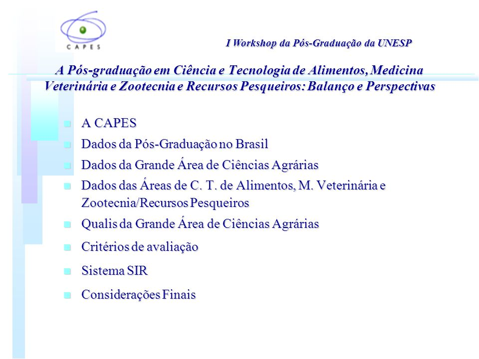 A Pós-graduação em Ciência e Tecnologia de Alimentos, Medicina Veterinária e Zootecnia e Recursos Pesqueiros: Balanço e Perspectivas n A CAPES n Dados da Pós-Graduação no Brasil n Dados da Grande Área de Ciências Agrárias n Dados das Áreas de C.