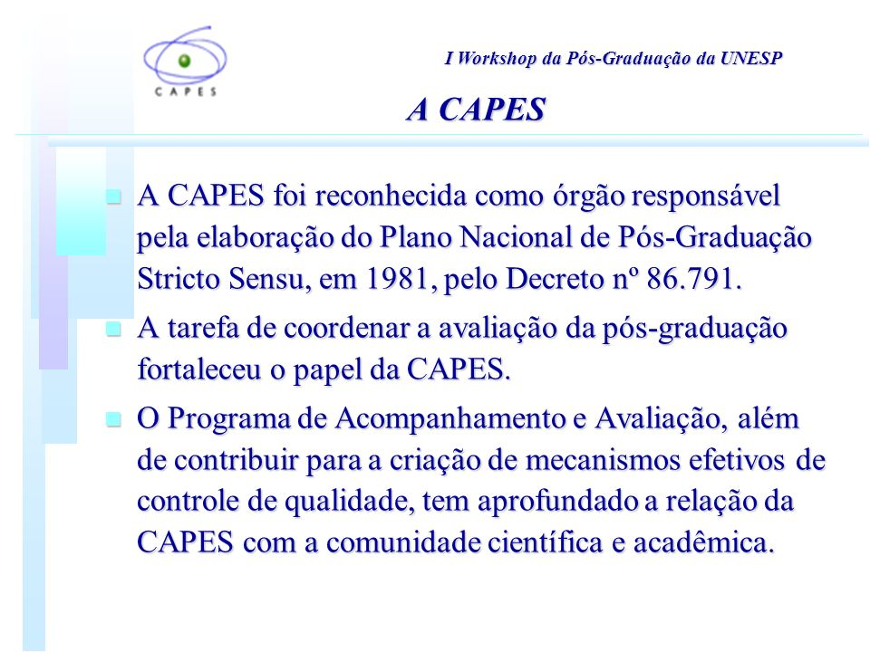 n A CAPES foi reconhecida como órgão responsável pela elaboração do Plano Nacional de Pós-Graduação Stricto Sensu, em 1981, pelo Decreto nº 86.791.