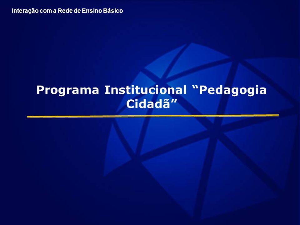 Programa Institucional Pedagogia Cidadã Interação com a Rede de Ensino Básico
