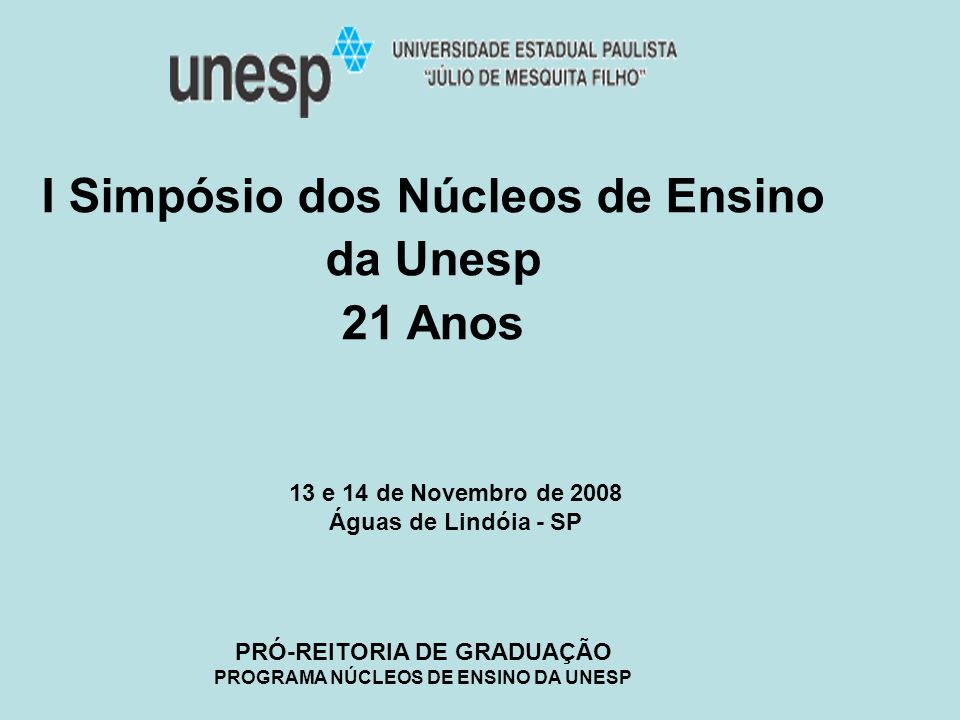 13 e 14 de Novembro de 2008 Águas de Lindóia - SP PRÓ-REITORIA DE GRADUAÇÃO PROGRAMA NÚCLEOS DE ENSINO DA UNESP I Simpósio dos Núcleos de Ensino da Un