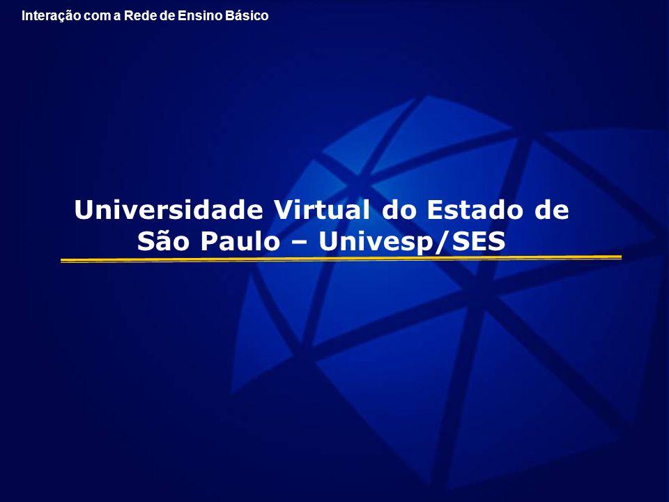 Universidade Virtual do Estado de São Paulo – Univesp/SES Interação com a Rede de Ensino Básico