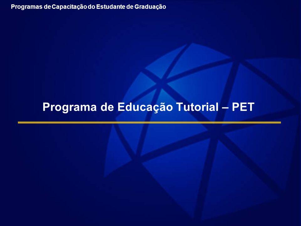Programa de Educação Tutorial – PET Programas de Capacitação do Estudante de Graduação