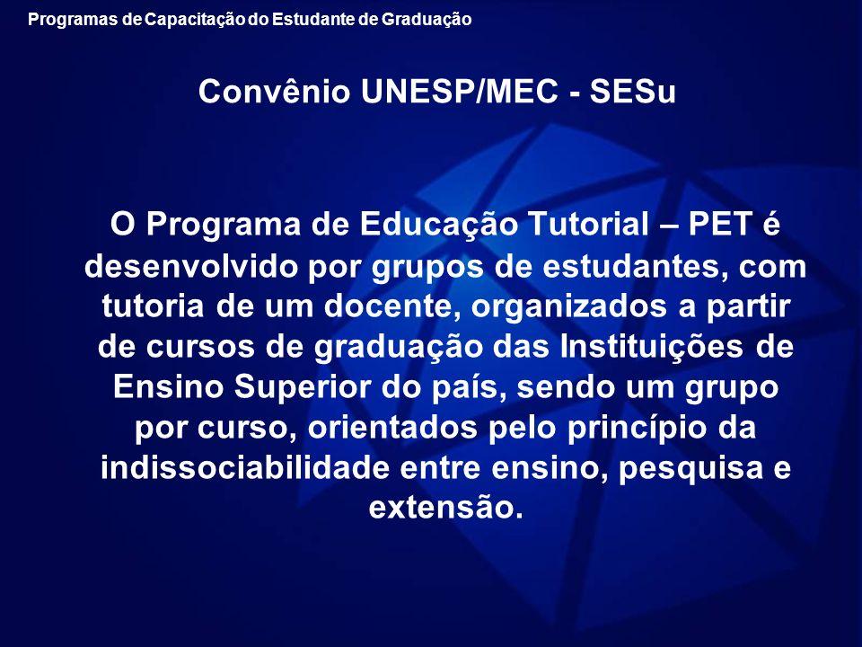 Convênio UNESP/MEC - SESu O Programa de Educação Tutorial – PET é desenvolvido por grupos de estudantes, com tutoria de um docente, organizados a part
