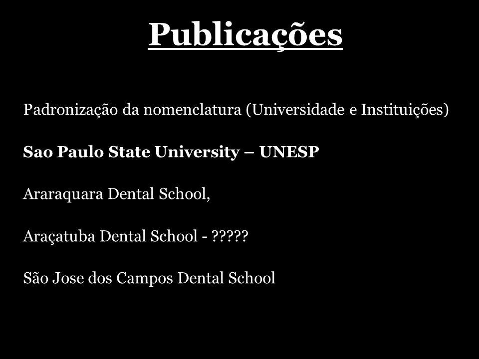 Padronização da nomenclatura (Universidade e Instituições) Sao Paulo State University – UNESP Araraquara Dental School, Araçatuba Dental School - ????.