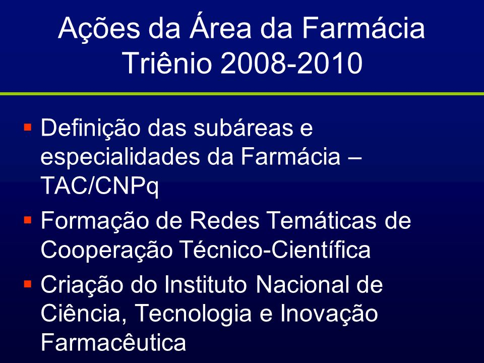 Definição das subáreas e especialidades da Farmácia – TAC/CNPq Formação de Redes Temáticas de Cooperação Técnico-Científica Criação do Instituto Nacio