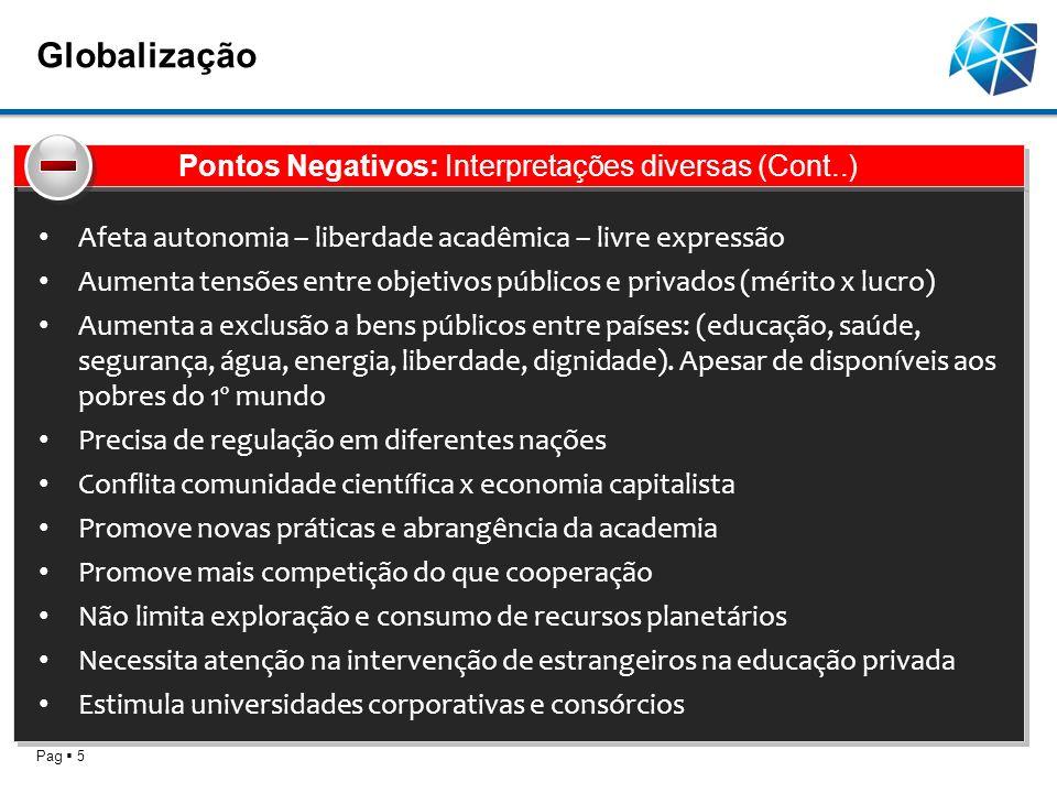 Globalização Pag 5 Afeta autonomia – liberdade acadêmica – livre expressão Aumenta tensões entre objetivos públicos e privados (mérito x lucro) Aument