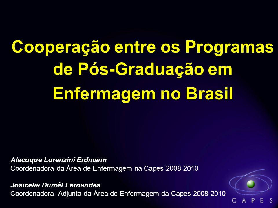 Cooperação entre os Programas de Pós-Graduação em Enfermagem no Brasil Alacoque Lorenzini Erdmann Coordenadora da Área de Enfermagem na Capes 2008-201