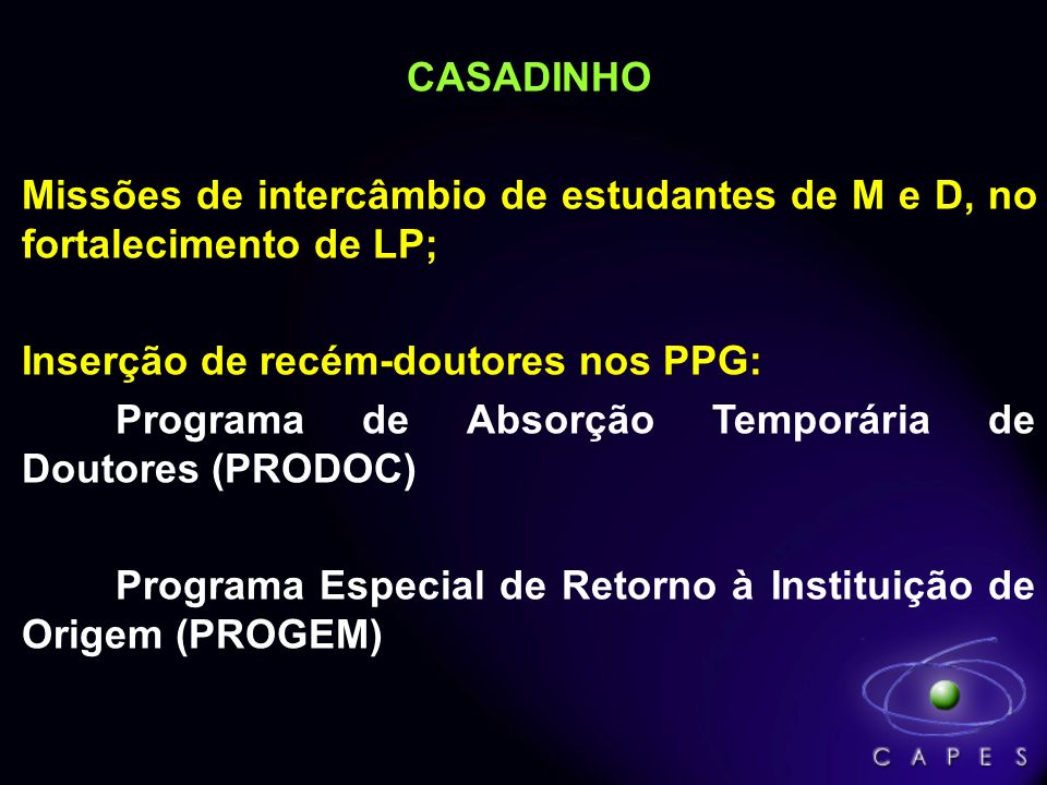 CASADINHO Missões de intercâmbio de estudantes de M e D, no fortalecimento de LP; Inserção de recém-doutores nos PPG: Programa de Absorção Temporária