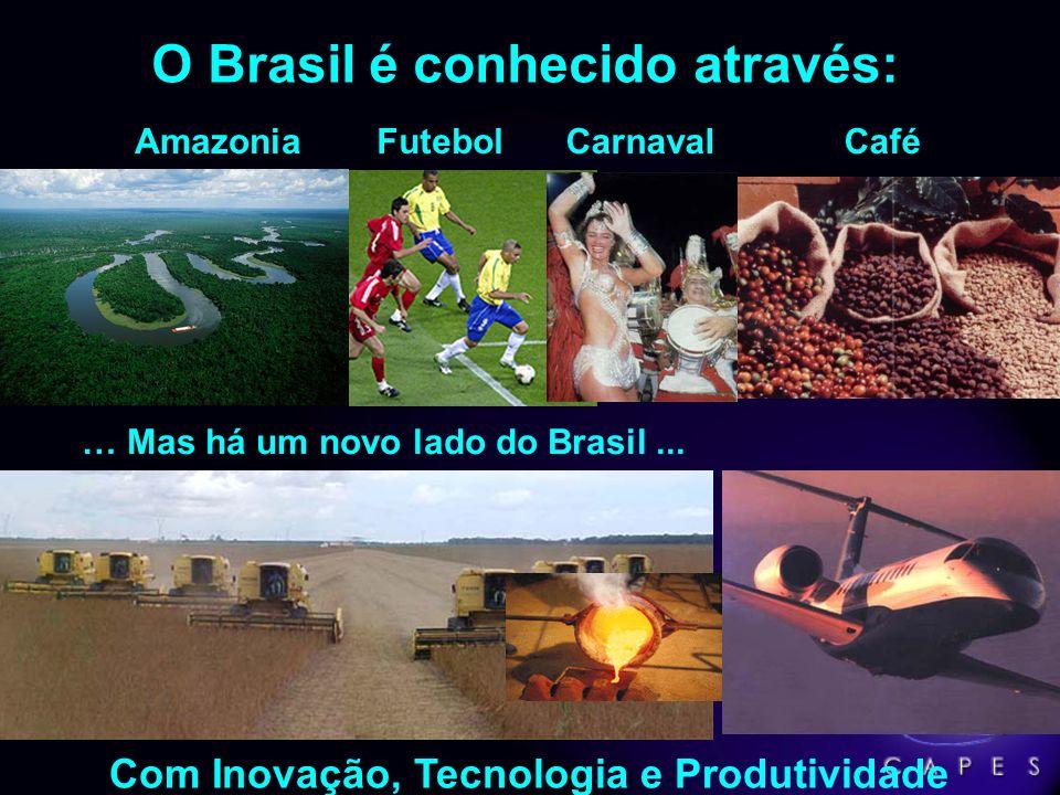 O Brasil é conhecido através: FutebolCarnavalCaféAmazonia Com Inovação, Tecnologia e Produtividade … Mas há um novo lado do Brasil...