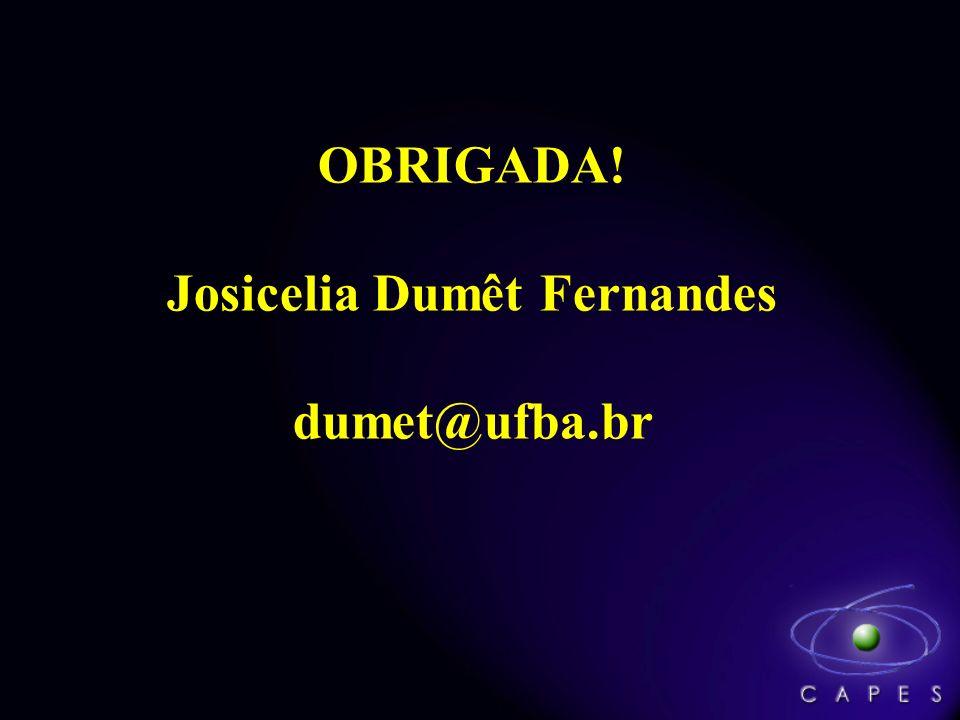 OBRIGADA! Josicelia Dumêt Fernandes dumet@ufba.br