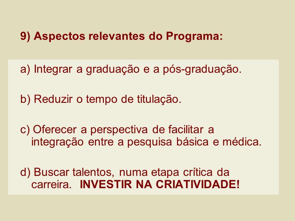 9) Aspectos relevantes do Programa: a) Integrar a graduação e a pós-graduação. b) Reduzir o tempo de titulação. c) Oferecer a perspectiva de facilitar