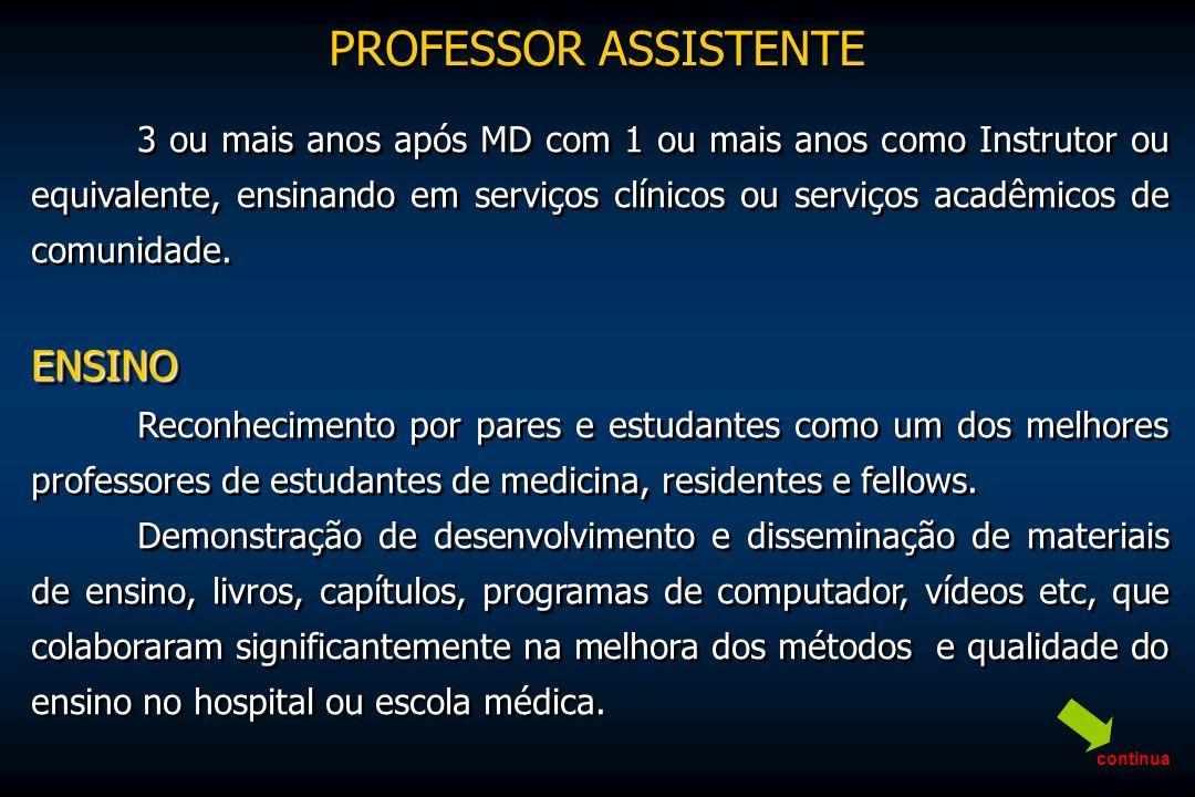 3 ou mais anos após MD com 1 ou mais anos como Instrutor ou equivalente, ensinando em serviços clínicos ou serviços acadêmicos de comunidade.ENSINO Re