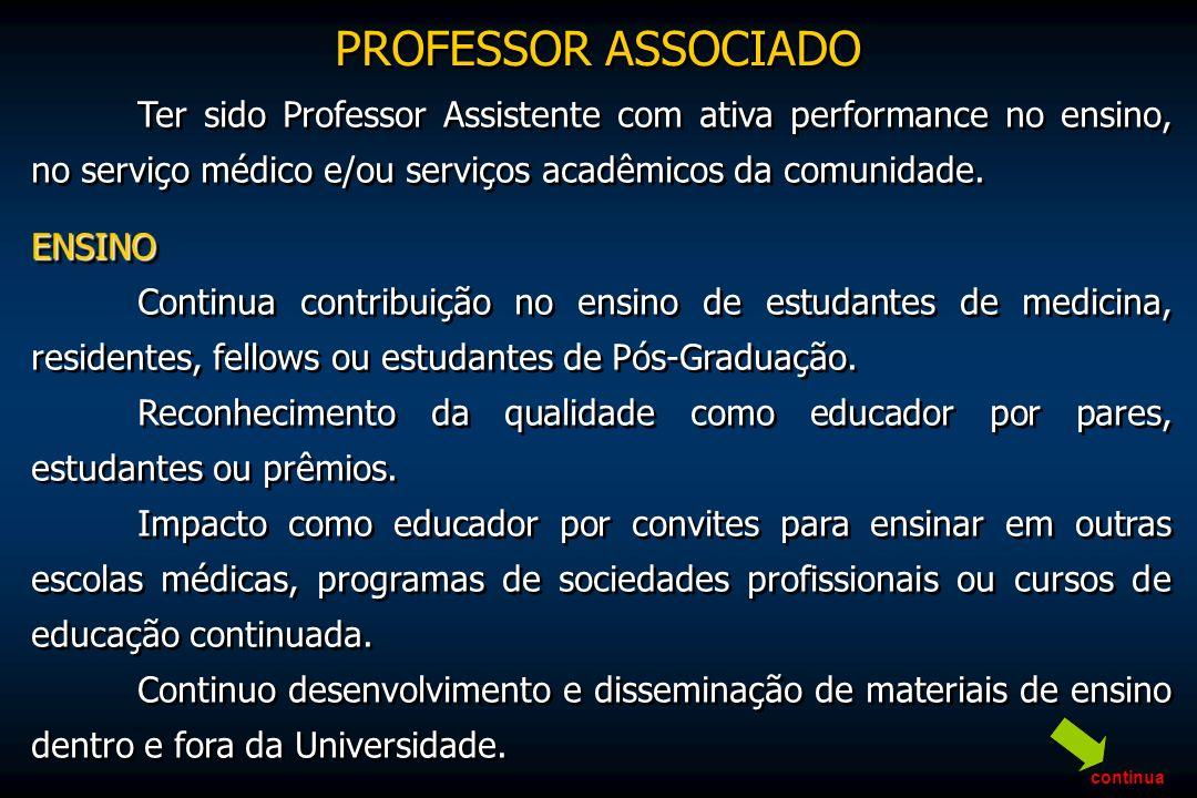 Ter sido Professor Assistente com ativa performance no ensino, no serviço médico e/ou serviços acadêmicos da comunidade.ENSINO Continua contribuição n