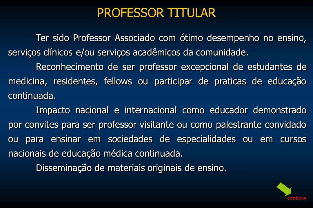 Ter sido Professor Associado com ótimo desempenho no ensino, serviços clínicos e/ou serviços acadêmicos da comunidade. Reconhecimento de ser professor