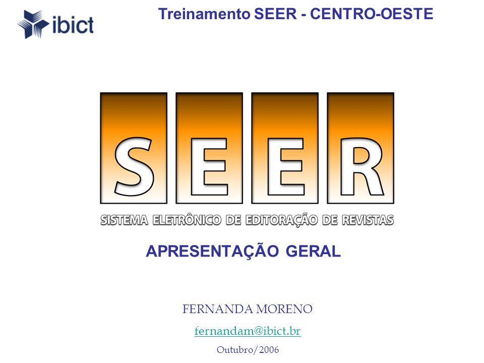 APRESENTAÇÃO GERAL FERNANDA MORENO fernandam@ibict.br Outubro/2006 Treinamento SEER - CENTRO-OESTE