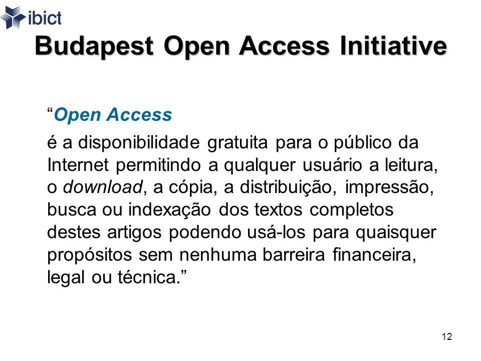 12 Budapest Open Access Initiative Open Access é a disponibilidade gratuita para o público da Internet permitindo a qualquer usuário a leitura, o down