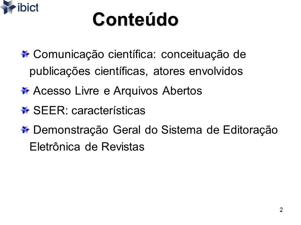 2Conteúdo Comunicação científica: conceituação de publicações científicas, atores envolvidos Acesso Livre e Arquivos Abertos SEER: características Dem