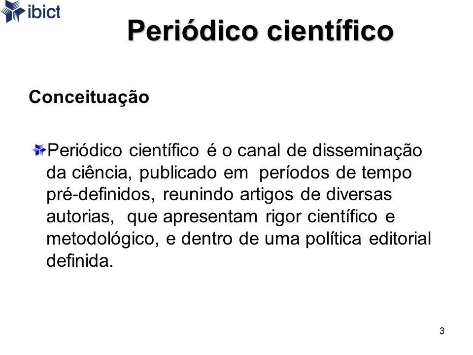 3 Periódico científico Conceituação Periódico científico é o canal de disseminação da ciência, publicado em períodos de tempo pré-definidos, reunindo