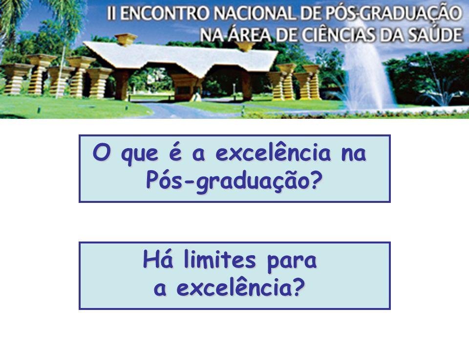 O que é a excelência na Pós-graduação Há limites para a excelência