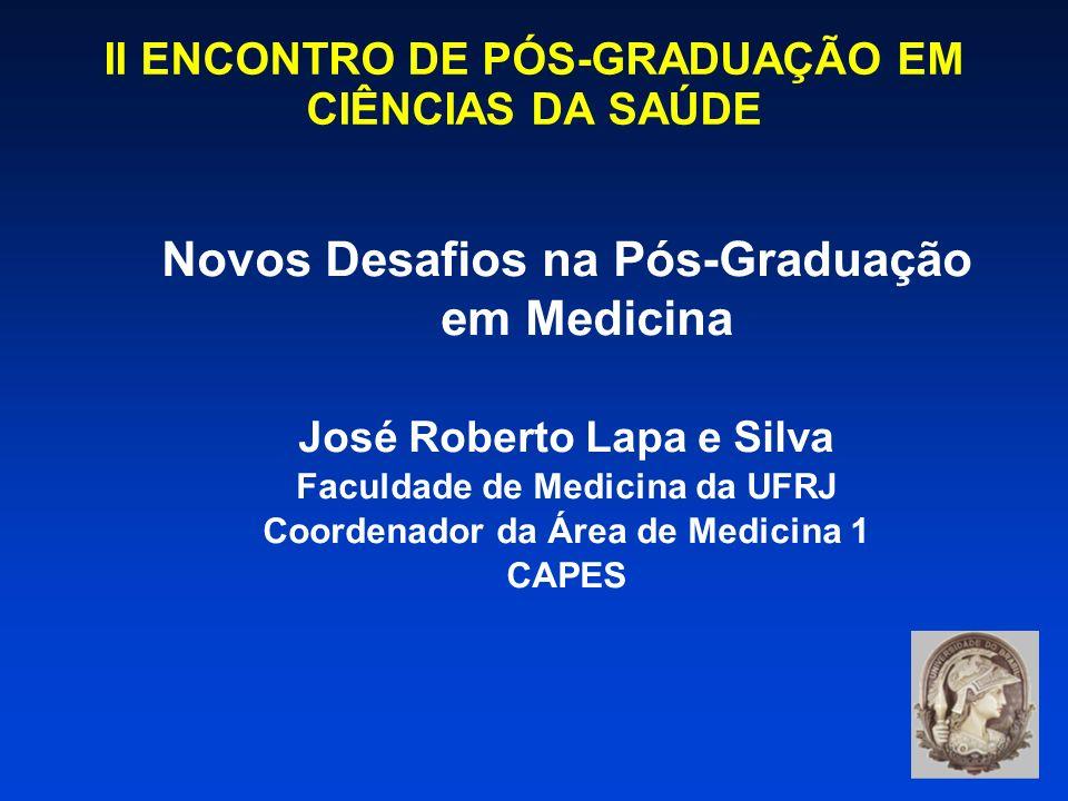II ENCONTRO DE PÓS-GRADUAÇÃO EM CIÊNCIAS DA SAÚDE Novos Desafios na Pós-Graduação em Medicina José Roberto Lapa e Silva Faculdade de Medicina da UFRJ Coordenador da Área de Medicina 1 CAPES