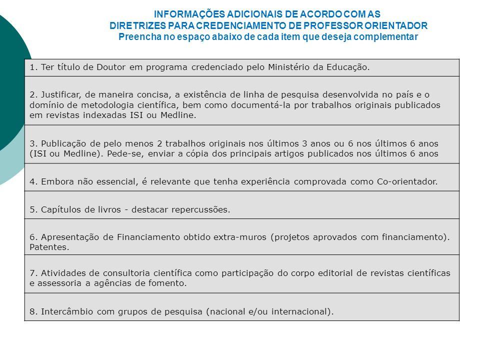 INFORMAÇÕES ADICIONAIS DE ACORDO COM AS DIRETRIZES PARA CREDENCIAMENTO DE PROFESSOR ORIENTADOR Preencha no espaço abaixo de cada item que deseja compl