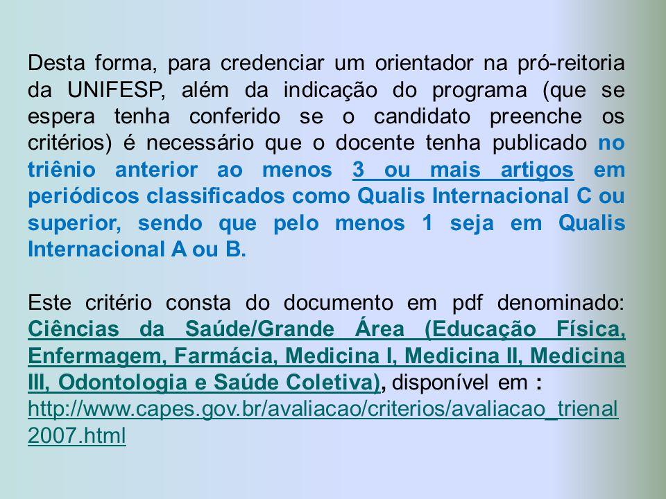 Desta forma, para credenciar um orientador na pró-reitoria da UNIFESP, além da indicação do programa (que se espera tenha conferido se o candidato pre