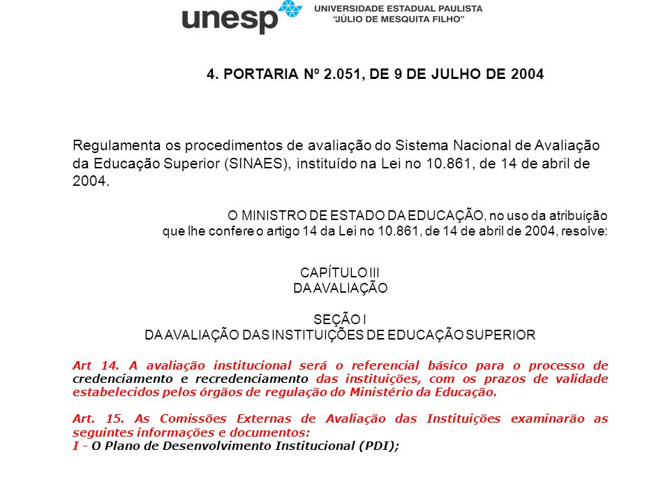 4. PORTARIA Nº 2.051, DE 9 DE JULHO DE 2004 Regulamenta os procedimentos de avaliação do Sistema Nacional de Avaliação da Educação Superior (SINAES),