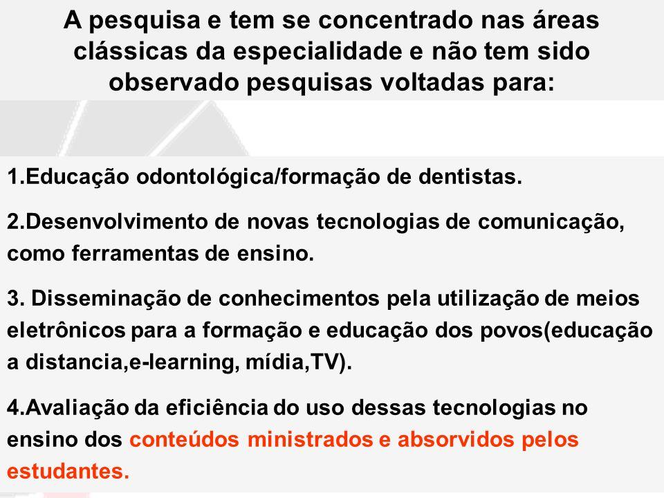 1.Educação odontológica/formação de dentistas. 2.Desenvolvimento de novas tecnologias de comunicação, como ferramentas de ensino. 3. Disseminação de c