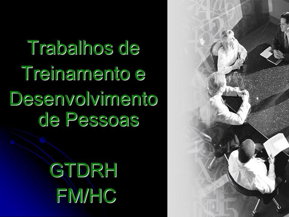 Trabalhos de Treinamento e Desenvolvimento de Pessoas GTDRH FM/HC FM/HC