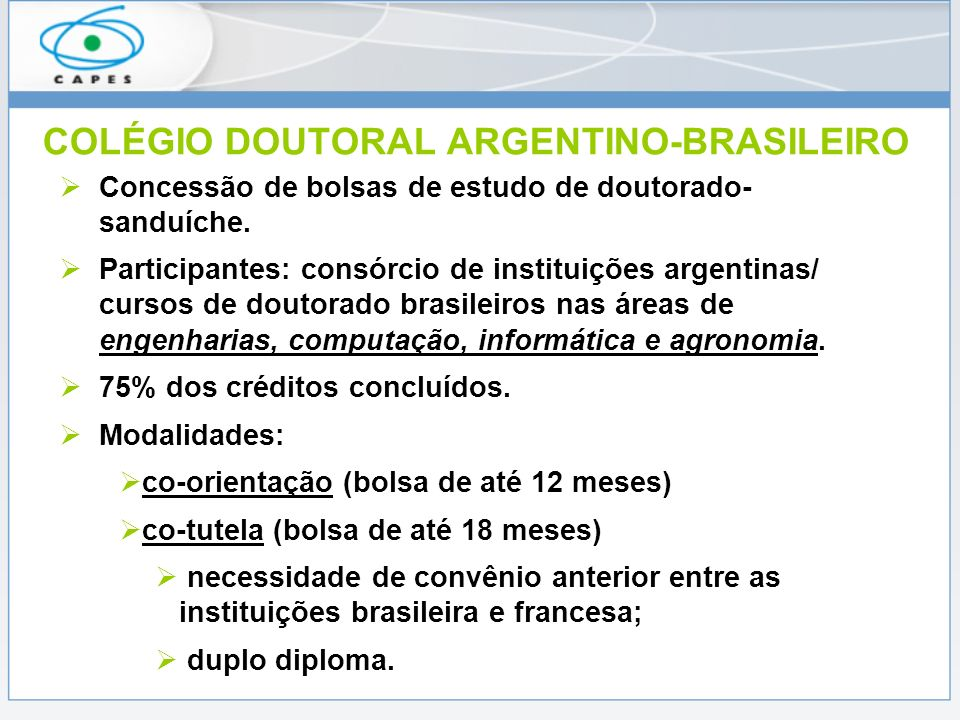 COLÉGIO DOUTORAL ARGENTINO-BRASILEIRO Concessão de bolsas de estudo de doutorado- sanduíche. Participantes: consórcio de instituições argentinas/ curs
