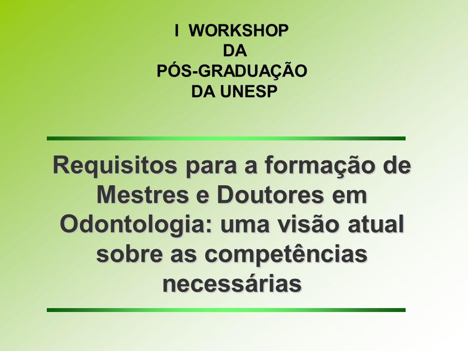 Requisitos para a formação de Mestres e Doutores em Odontologia: uma visão atual sobre as competências necessárias I WORKSHOP DA PÓS-GRADUAÇÃO DA UNES