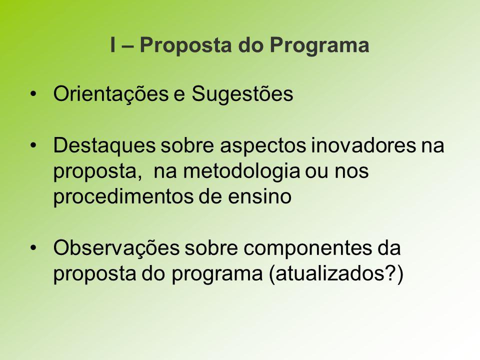 I – Proposta do Programa Orientações e Sugestões Destaques sobre aspectos inovadores na proposta, na metodologia ou nos procedimentos de ensino Observ
