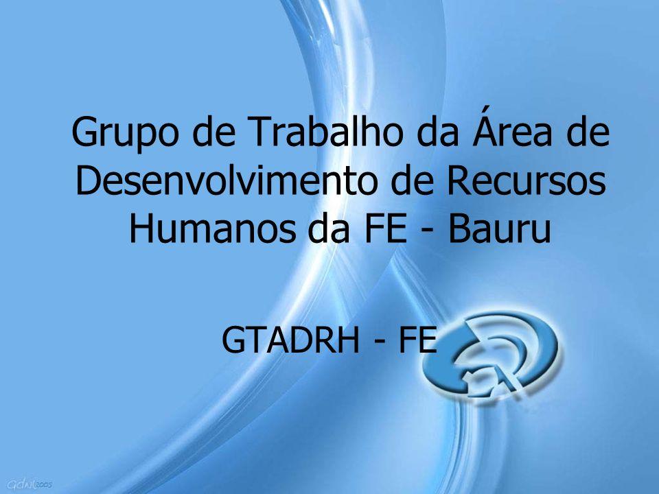 Grupo de Trabalho da Área de Desenvolvimento de Recursos Humanos da FE - Bauru GTADRH - FE