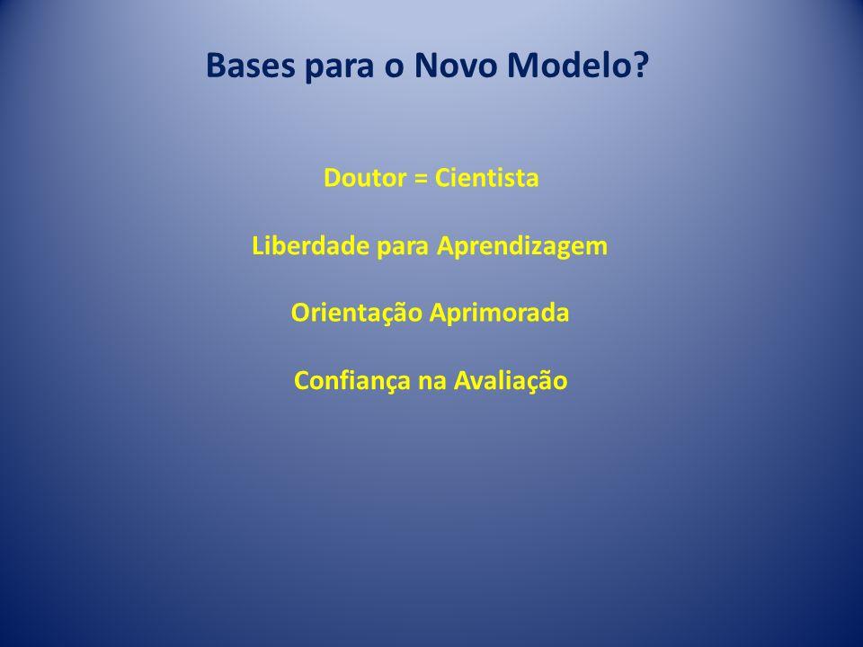 Doutor = Cientista Bases para o Novo Modelo? Liberdade para Aprendizagem Confiança na Avaliação Orientação Aprimorada