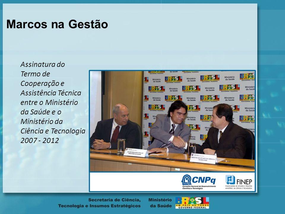 Marcos na Gestão Assinatura do Termo de Cooperação e Assistência Técnica entre o Ministério da Saúde e o Ministério da Ciência e Tecnologia 2007 - 2012