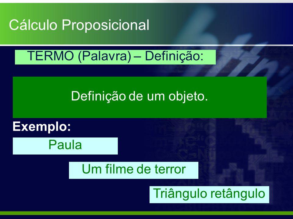Definição de um objeto. TERMO (Palavra) – Definição: Paula Um filme de terror Triângulo retângulo Exemplo: Cálculo Proposicional
