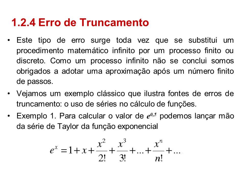 Este tipo de erro surge toda vez que se substitui um procedimento matemático infinito por um processo finito ou discreto. Como um processo infinito nã