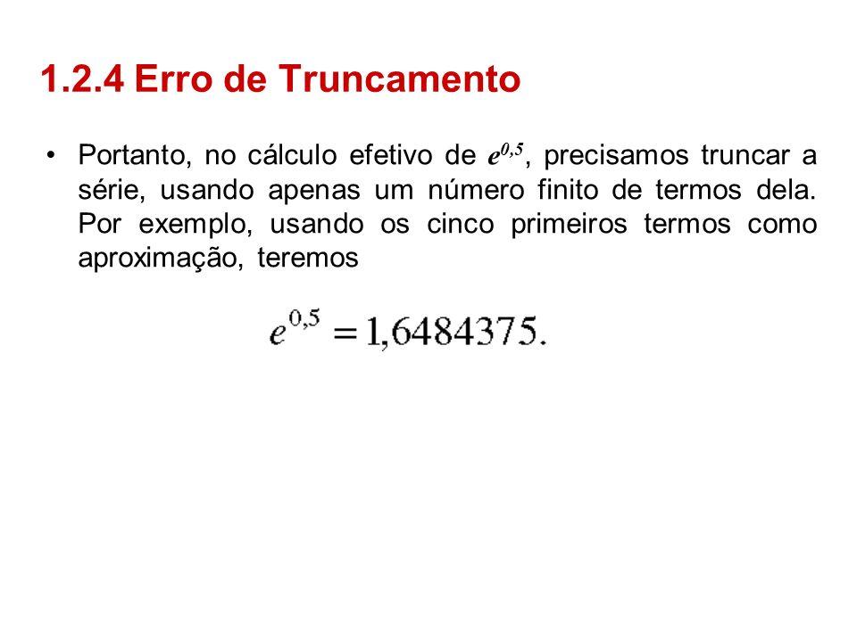 Portanto, no cálculo efetivo de e 0,5, precisamos truncar a série, usando apenas um número finito de termos dela. Por exemplo, usando os cinco primeir