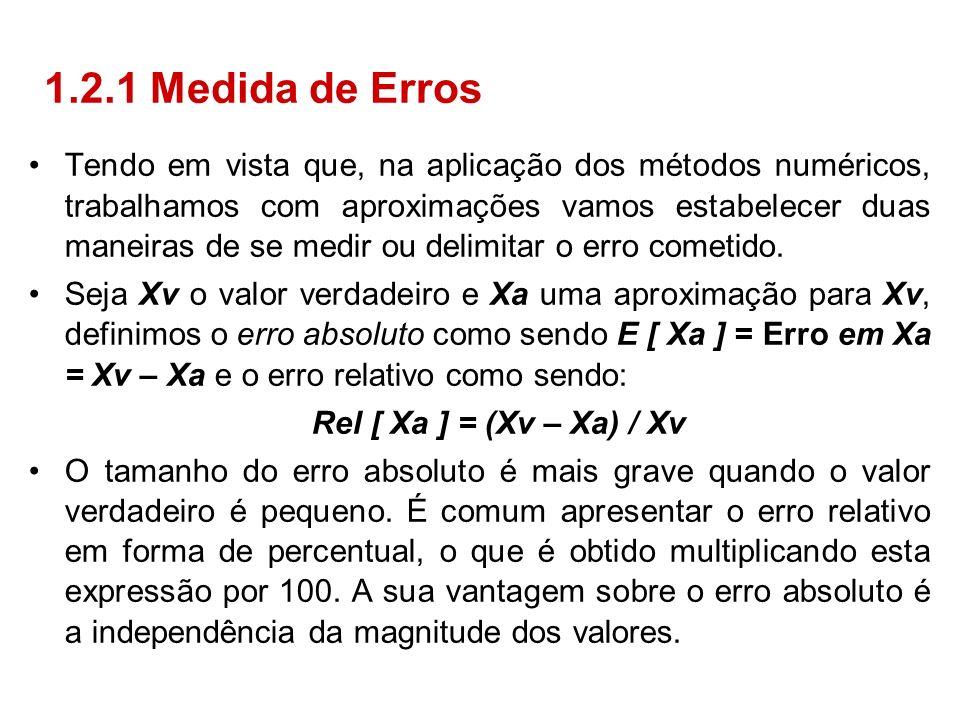 Tendo em vista que, na aplicação dos métodos numéricos, trabalhamos com aproximações vamos estabelecer duas maneiras de se medir ou delimitar o erro c