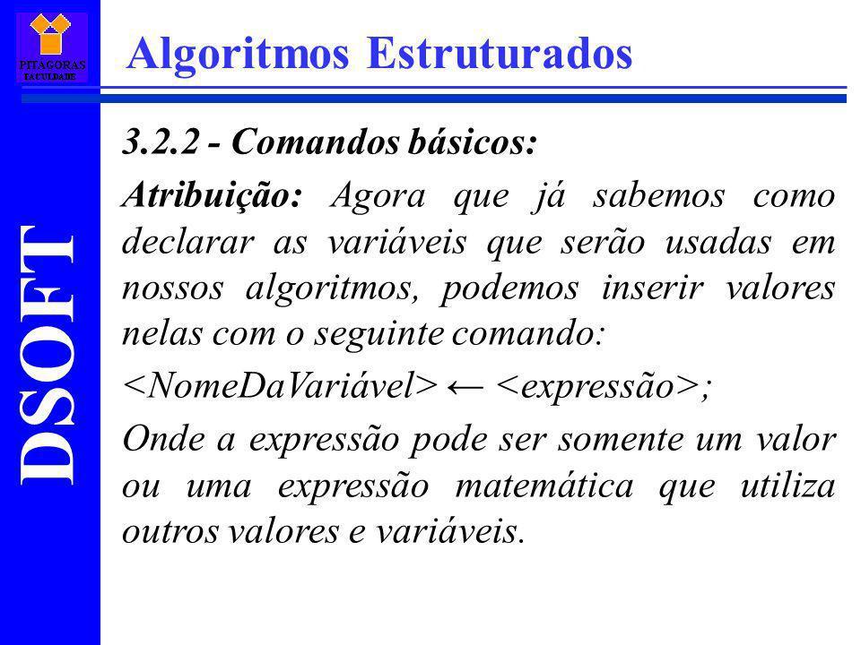 DSOFT Algoritmos Estruturados 3.2.2 - Comandos básicos: Atribuição: Agora que já sabemos como declarar as variáveis que serão usadas em nossos algorit